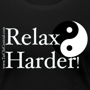 Relax Harder white lettering on black - Women's Premium T-Shirt