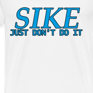 SIKE JUST DONT DO IT - Men's Premium T-Shirt