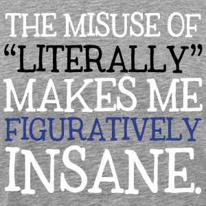 Misuse of Literally Makes Me Figuratively Insane T-Shirts - Men's Premium T-Shirt