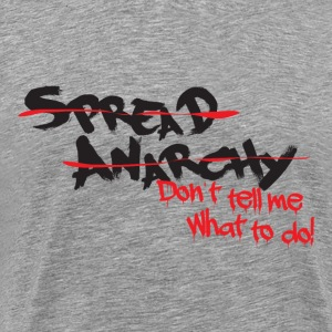 Spread Anarchy! Don't tell me what to do! T-Shirts - Men's Premium T-Shirt