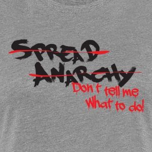 Spread Anarchy! Don't tell me what to do! Women's T-Shirts - Women's Premium T-Shirt