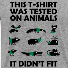 T-SHIRT tested on animals - didn't fit