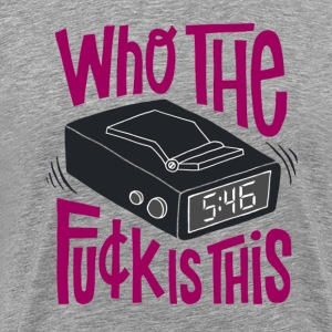 Who The F*ck is This? - Men's Premium T-Shirt