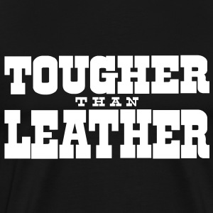 Tougher Than Leather Crew - Men's Premium T-Shirt