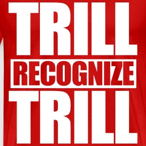 Trill Recognize Trill T-Shirts - Men's Premium T-Shirt
