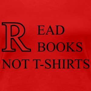 Read Books Not T-Shirts Women's T-Shirts - Women's Premium T-Shirt