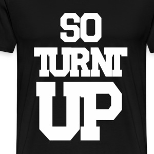 So Turnt Up T-Shirts - Men's Premium T-Shirt