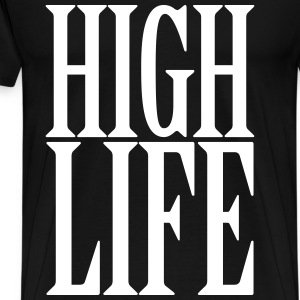 High Life T-Shirts - Men's Premium T-Shirt