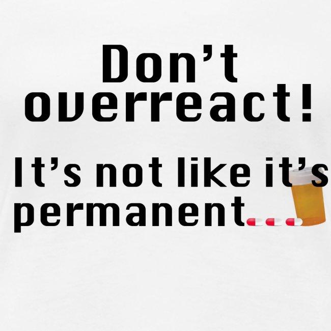 Don't overreact T-shirt