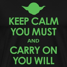 Keep Calm You Must and Carry On You Will