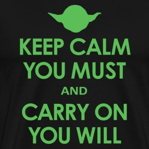 Keep Calm You Must and Carry On You Will - Men's Premium T-Shirt