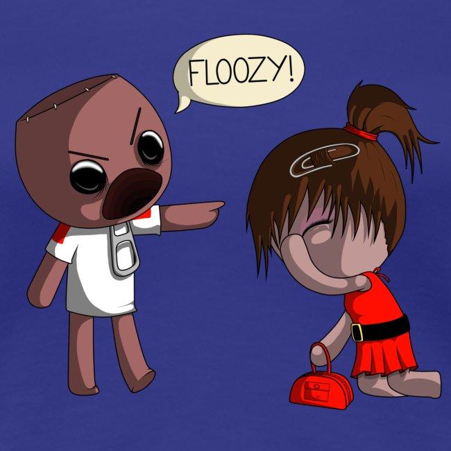 You're a Floozy!
