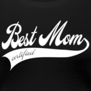 best mom certified - Mother's day gift Women's T-Shirts - Women's Premium T-Shirt
