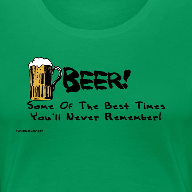 BEER Some Of The Best Times You'll Never Remember Women's Premium T-Shirt