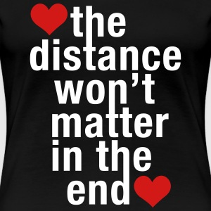 the distance won't matter in the end, love - Women's Premium T-Shirt