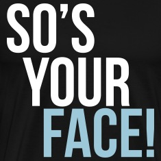 so's your face T-Shirts