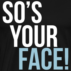 so's your face T-Shirts - Men's Premium T-Shirt