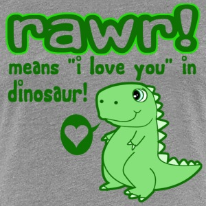 RAWR! Means I Love You in Dinosaur - Women's Premium T-Shirt