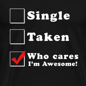 Who Cares? I'm Awesome! - Men's Premium T-Shirt