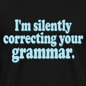 I'm Silently Correcting Your Grammar - Men's Premium T-Shirt