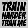 Train Harder Than Me Women's T-Shirts - Women's Premium T-Shirt