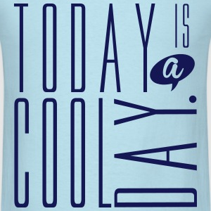 Today is a Cool Day T-Shirts - Men's T-Shirt