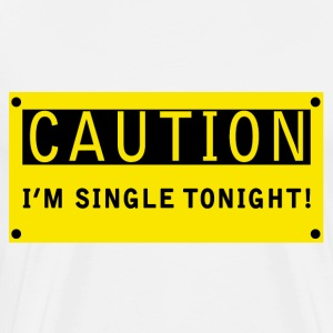 CAUTION! I'm single tonight! - Men's Premium T-Shirt