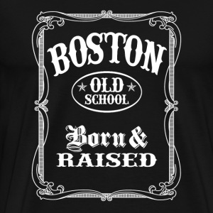 Old School Boston - Born and Raised T-Shirts - Men's Premium T-Shirt