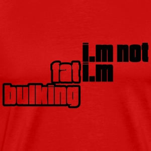 I am not fat I am bulking - Men's Premium T-Shirt