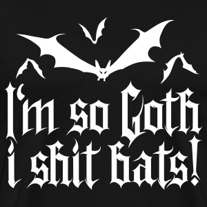 I'm so goth I shit Bats 1.2 T-Shirts - Men's Premium T-Shirt