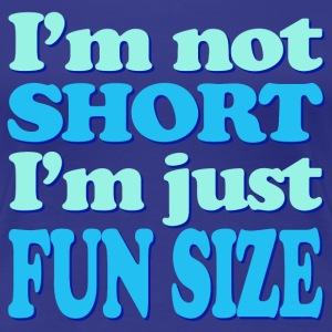 I'm Not Short, I'm Fun Size - Women's Premium T-Shirt