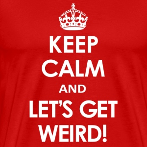 Keep Calm and Let's Get Weird - Men's Premium T-Shirt