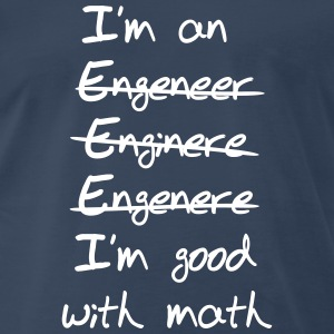 Engineer. I'm Good with Math T-Shirts - Men's Premium T-Shirt