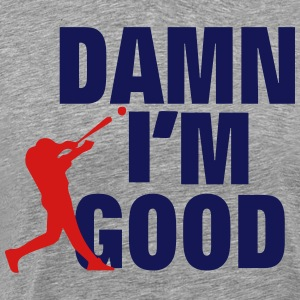 DAMN I'M GOOD BASEBALL PLAYER - Men's Premium T-Shirt