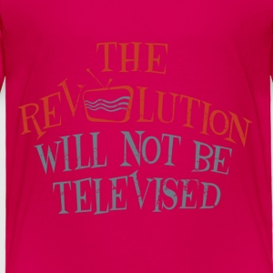 revolution will not be televised - Toddler Premium T-Shirt