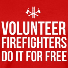 Volunteer Firefighters Do it For Free T-Shirts