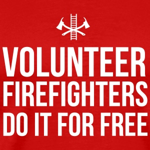 Volunteer Firefighters Do it For Free T-Shirts - Men's Premium T-Shirt