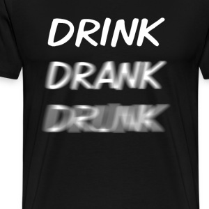 Drink Drank Drunk White T-Shirts - Men's Premium T-Shirt