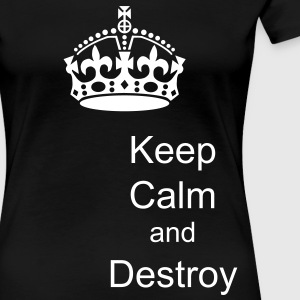 Keep calm and destroy - Women's Premium T-Shirt