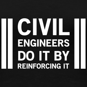 Civil Engineers Do it By Reinforcing It Women's T-Shirts - Women's Premium T-Shirt