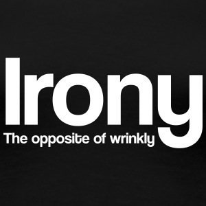 Irony. The Opposite of Wrinkly Women's T-Shirts - Women's Premium T-Shirt
