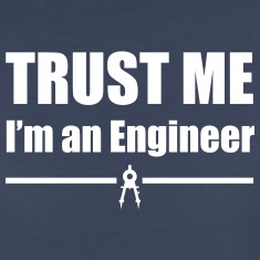 Trust Me, I'm an Engineer Women's T-Shirts