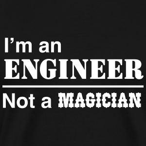 I'm an Engineer Not a Magician T-Shirts - Men's Premium T-Shirt