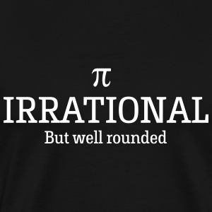 Pi. Irrational but well rounded T-Shirts - Men's Premium T-Shirt