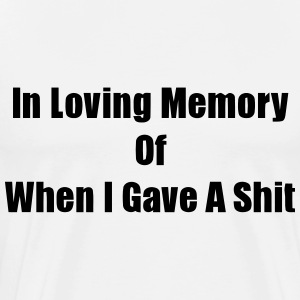 In Loving Memory Of When I Gave A Shit (S) T-Shirts - Men's Premium T-Shirt