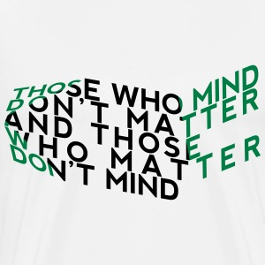Those Who Mind Don't Matter T-Shirts - Men's Premium T-Shirt