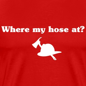 Where my hose at? T-Shirts - Men's Premium T-Shirt