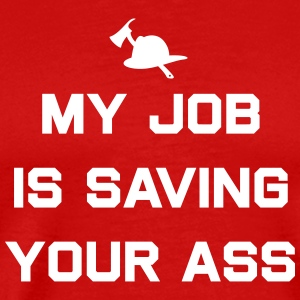 My Job is Saving Your Ass T-Shirts - Men's Premium T-Shirt