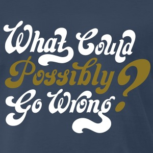 Famous Last Words: What Could Possibly Go Wrong? - Men's Premium T-Shirt