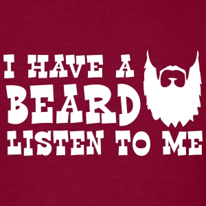 I Have a Beard Listen to Me T-Shirts - Men's T-Shirt